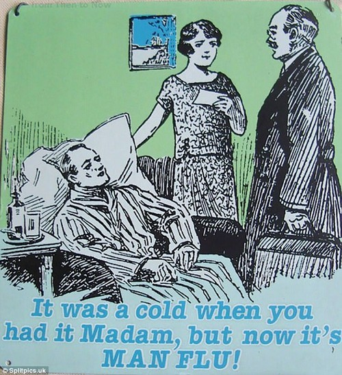 One meme read: 'It was a cold when you had it Madam, but now it's MAN FLU!'