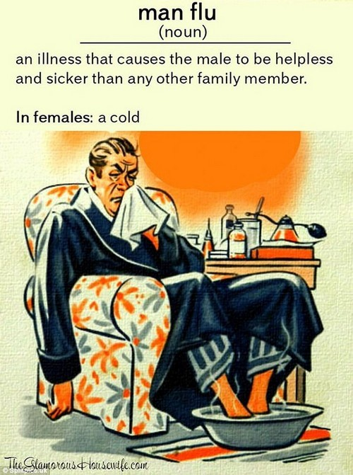 One jokingly suggests that man flu causes the man to be sicker than anyone else in the house, but is known as just a cold for women