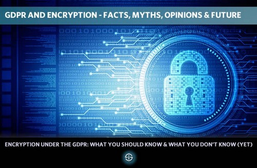 GDPR encryption facts myths options future