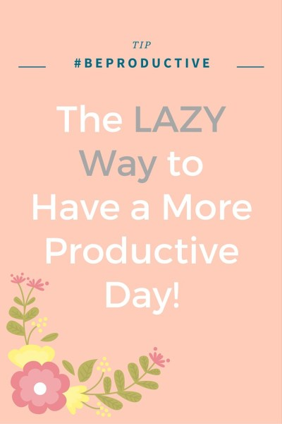 My LAZY trick on how to have a more productive tip. Found out how being lazying is going to help you have a more productive day.